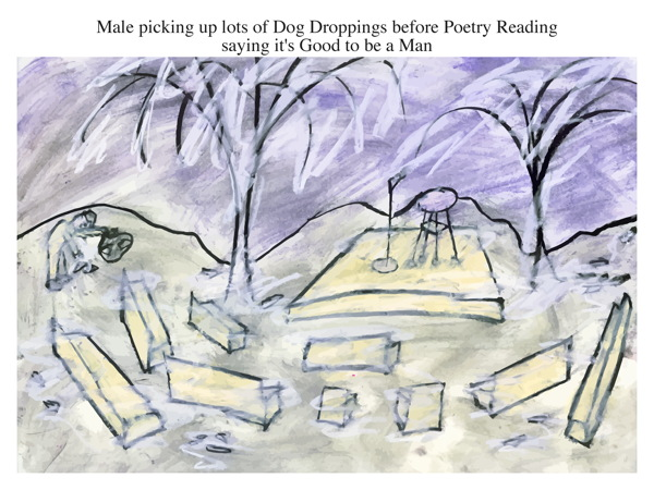 Male picking up lots of Dog Droppings before Poetry Reading saying it's Good to be a Man