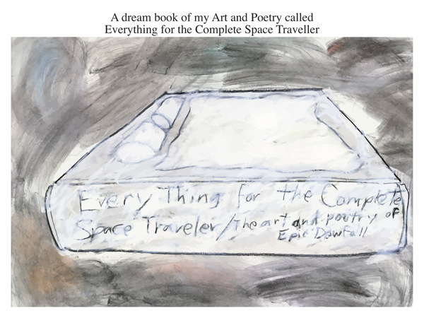 A dream book of my Art and Poetry called Everything for the Complete Space Traveller