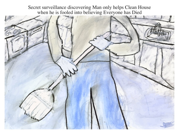 Secret surveillancediscovering Man only helps Clean House when he is fooled into believing Everyone has Died