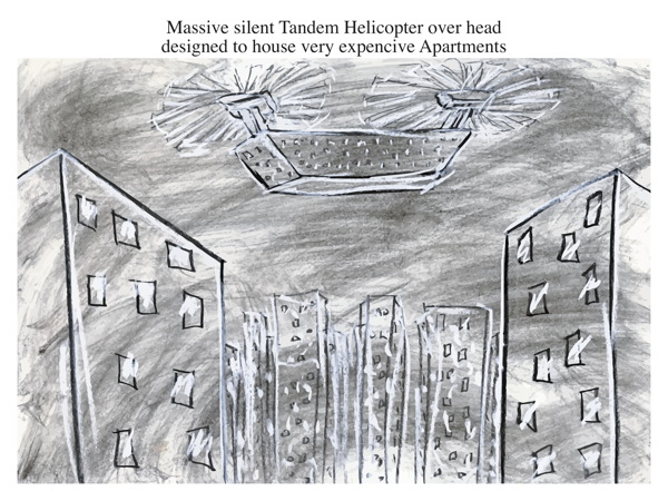 Massive silent Tandem Helicopter over head designed to house very expencive Apartments