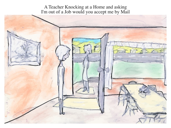 A Teacher Knocking at a Home and asking I'm out of a Job would you accept me by Mail