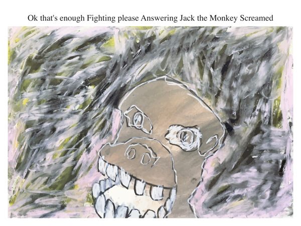 Ok that's enough Fighting please Answering Jack the Monkey Screamed