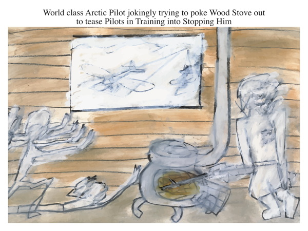World class Arctic Pilot jokingly trying to poke Wood Stove out to tease Pilots in Training into Stopping Him