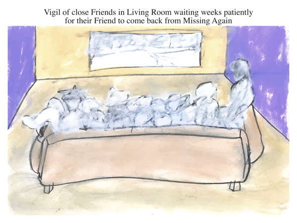 Vigil of close Friends in Living Room waiting weeks patiently for their Friend to come back from Missing Again