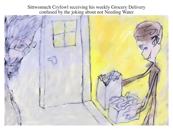 Sittwomuch Cryfowl receiving his weekly Grocery Delivery confused by the joking about not Needing Water