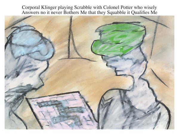 Corporal Klinger playing Scrabble with Colonel Potter who wisely Answers no it never Bothers Me that they Squabble it Qualifies Me