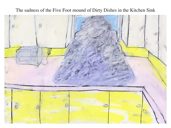 The sadness of the Five Foot mound of Dirty Dishes in the Kitchen Sink