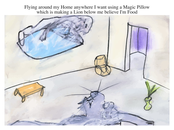 Flying around my Home anywhere I want using a Magic Pillow which is making a Lion below me believe I'm Food