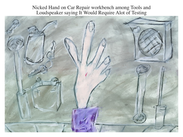 Nicked Hand on Car Repair workbench among Tools and Loudspeaker saying It Would Require Alot of Testing