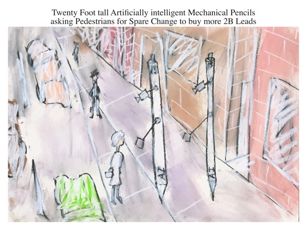 Twenty Foot tall Artificially intelligent Mechanical Pencils asking Pedestrians for Spare Change to buy more 2B Leads