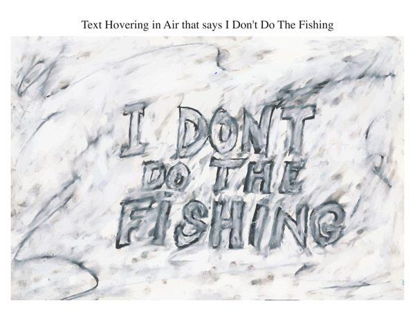 Text Hovering in Air that says I Don't Do The Fishing