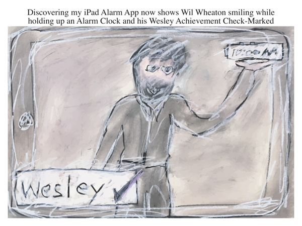 Discovering my iPad Alarm App now shows Wil Wheaton smiling while holding up an Alarm Clock and his Wesley Achievement Check-Marked