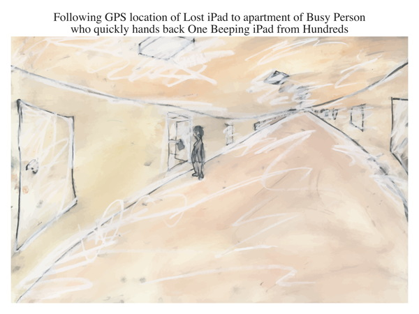 Following GPS location of Lost iPad to apartment of Busy Person who quickly hands back One Beeping iPad from Hundreds