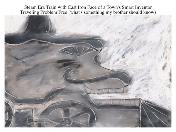 Steam Era Train with Cast Iron Face of a Town's Smart Inventor Traveling Problem Free (what's something my brother should know)