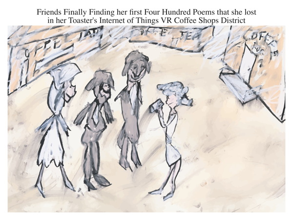 Friends Finally Finding her first Four Hundred Poems that she lost in her Toaster's Internet of Things VR Coffee Shops District (Internet of Things cartoon) (VR cartoon)