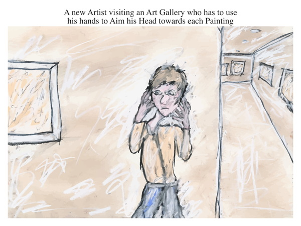 A new Artist visiting an Art Gallery who has to use his hands to Aim his Head towards each Painting