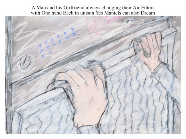 A Man and his Girlfriend always changing their Air Filters with One hand Each in unison Yes Mantels can also Dream