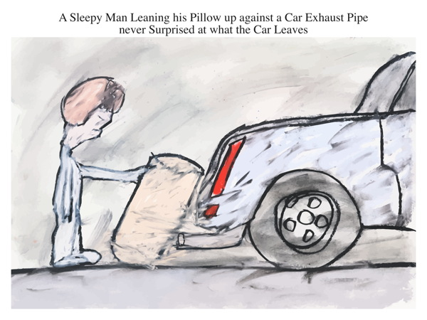 A Sleepy Man Leaning his Pillow up against a Car Exhaust Pipe never Surprised at what the Car Leaves