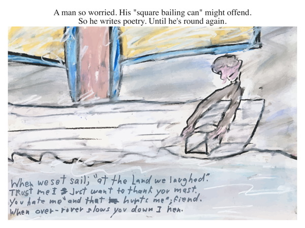 A man so worried. His square bailing can might offend. So he writes poetry. Until hes round again.