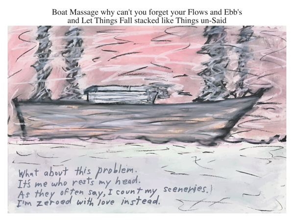 Boat Massage why can't you forget your Flows and Ebb's and Let Things Fall stacked like Things un-Said