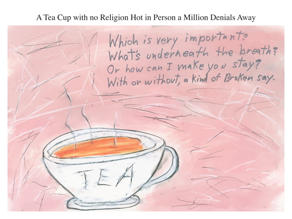 A Tea Cup with no Religion Hot in Person a Million Denials Away