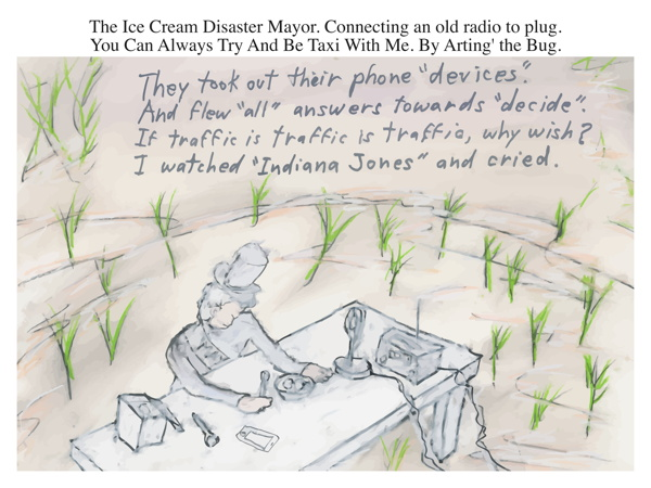 The Ice Cream Disaster Mayor. Connecting an old radio to plug. You Can Always Try And Be Taxi With Me. By Arting' the Bug.