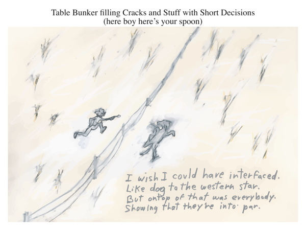 Table Bunker filling Cracks and Stuff with Short Decisions (here boy here's your spoon)