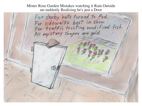 Mister Rose Garden Mistakes watching it Rain Outside un-suddenly Realizing he's just a Door