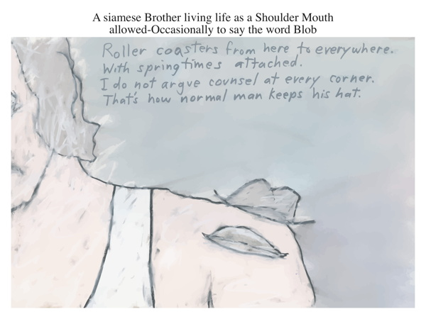 A siamese Brother living life as a Shoulder Mouth allowed-Occasionally to say the word Blob