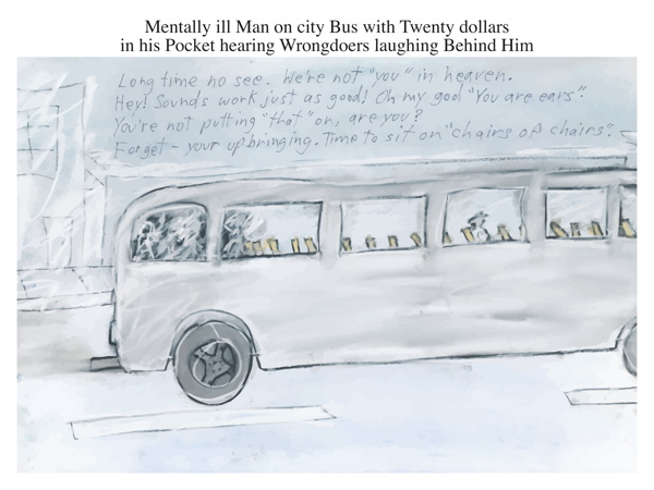 Mentally ill Man on city Bus with Twenty dollars in his Pocket hearing Wrongdoers laughing Behind Him
