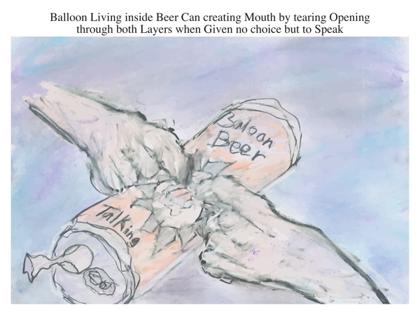 Balloon Living inside Beer Can creating Mouth by tearing Opening through both Layers when Given no choice but to Speak