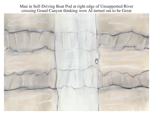 Man in Self-Driving Boat Pod at right edge of Unsupported River crossing Grand Canyon thinking wow AI turned out to be Great