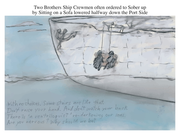 Two Brothers Ship Crewmen often ordered to Sober up by Sitting on a Sofa lowered halfway down the Port Side