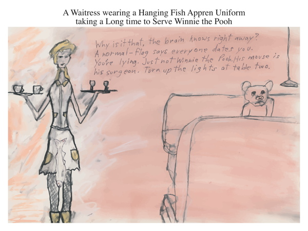 A Waitress wearing a Hanging Fish Appren Uniform taking a Long time to Serve Winnie the Pooh