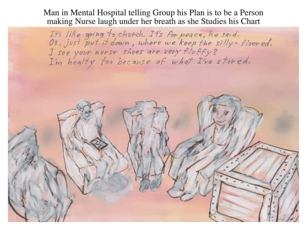 Man in Mental Hospital telling Group his Plan is to be a Person making Nurse laugh under her breath as she Studies his Chart