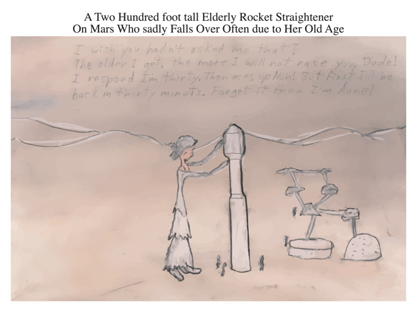 A Two Hundred foot tall Elderly Rocket Straightener On Mars Who sadly Falls Over Often due to Her Old Age)