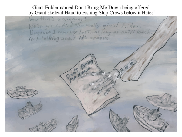 Giant Folder named Don't Bring Me Down being offered by Giant skeletal Hand to Fishing Ship Crews below it Hates